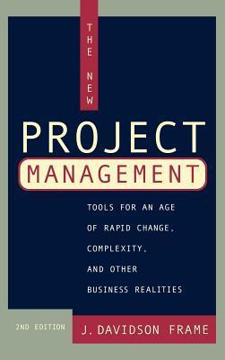 New Project Management: Tools for an Age of Rapid Change, Complexity, and Other Business Realities J. Davidson Frame