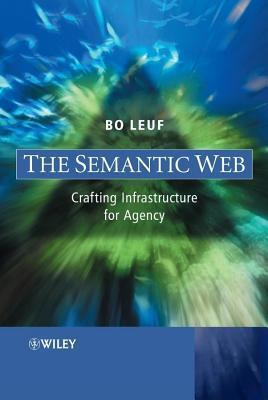 Semantic Web: Crafting Infrastructure for Agency Bo Leuf