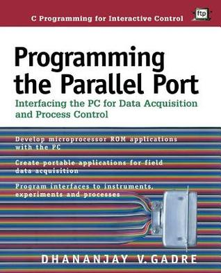 Programming the Parallel Port: Interfacing the PC for Data Acquisition and Process Control  by  Dhananjay V Gadre