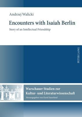 Encounters with Isaiah Berlin: Story of an Intellectual Friendship Andrzej Walicki
