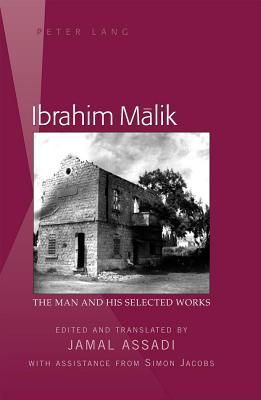 Ibrahim M?lik: The Man and His Selected Works Edited and Translated Jamal Assadi with Assistance from Simon Jacobs by Jamal Assadi