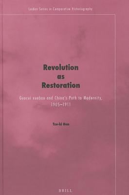 Revolution as Restoration: Guocui Xuebao and Chinas Path to Modernity, 1905-1911  by  Tze-ki Hon