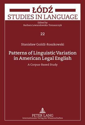 Patterns of Linguistic Variation in American Legal English: A Corpus-Based Study Stanislaw Gozdz-Roszkowski