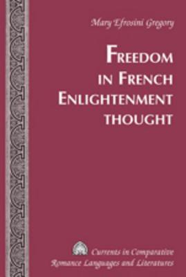 Freedom in French Enlightenment Thought  by  Mary Efrosini Gregory