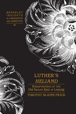 Luther S Heliand Resurrection of the Old Saxon Epic in Leipzig Timothy Blaine Price