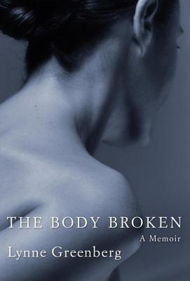 Body Broken: A Memoir  by  Lynne Greenberg