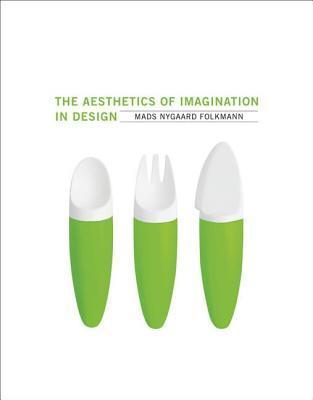 The Aesthetics of Imagination in Design  by  Mads Nygaard Folkmann