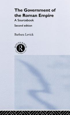 Government of the Roman Empire: A Sourcebook  by  Barbara Levick