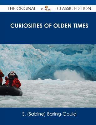 Curiosities of Olden Times - The Original Classic Edition  by  Sabine Baring-Gould