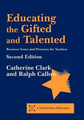 Educating the Gifted and Talented Second Edition: Resource Issues and Processes for Teachers Catherine Clark
