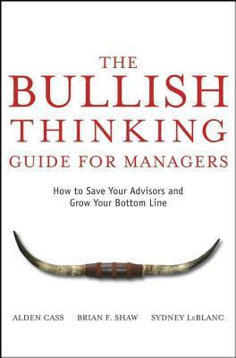 Bullish Thinking Guide for Managers: How to Save Your Advisors and Grow Your Bottom Line Alden Cass