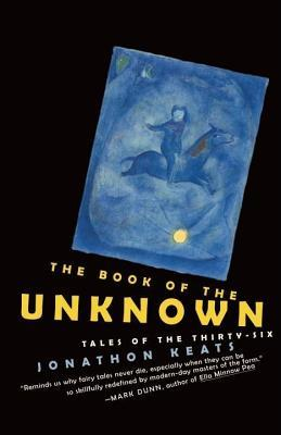 Book of the Unknown: Tales of the Thirty-Six  by  Jonathon Keats