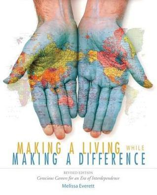 Making a Living While Making a Difference: Conscious Careers in an Era of Independence Melissa Everett