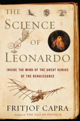 Science of Leonardo: Inside the Mind of the Great Genius of the Renaissance Fritjof Capra