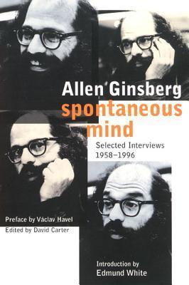 Spontaneous Mind: Selected Interviews 1958-1996 Allen Ginsberg
