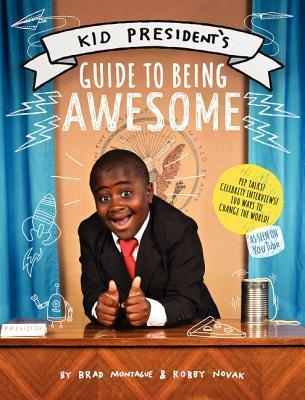 Kid Presidents Guide to Being Awesome  by  Robby Novak