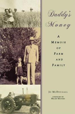 Daddy S Money: A Memoir of Farm and Family  by  Jo McDougall