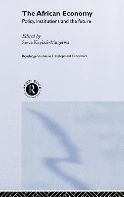 African Economy: Policy, Institutions and the Future Steve Kayizzi-Mugerwa