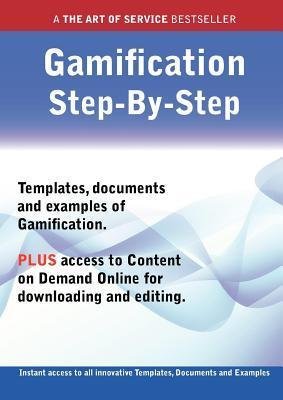 The Gamification Step-By-Step Guide - How to Kit Includes Instant Access to All Innovative Templates, Documents and Examples to Apply Immediately  by  Ivanka Menken