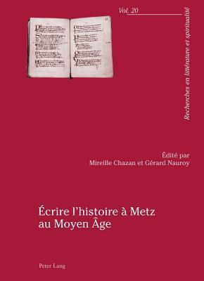 Ecrire L Histoire a Metz Au Moyen Age  by  Gerard Nauroy