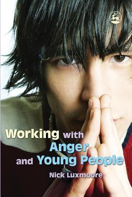 Working with Anger and Young People  by  Nick Luxmoore