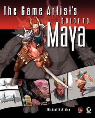 The Game Artists Guide to Maya Michael McKinley