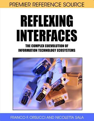 Reflexing Interfaces: The Complex Coevolution of Information Technology Ecosystems Franco F. Orsucci