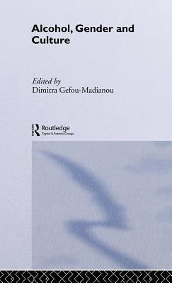 Alcohol, Gender and Culture  by  Dimitra Gefou-Madianou