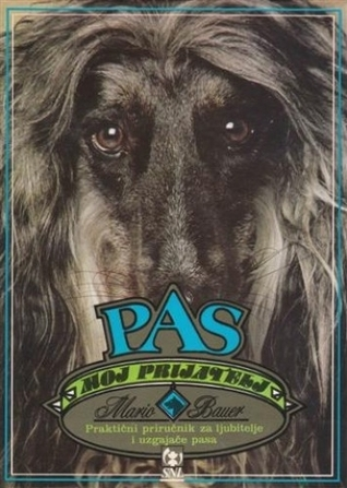 Pas moj prijatelj: praktični priručnik za ljubitelje i uzgajače pasa Mario Bauer