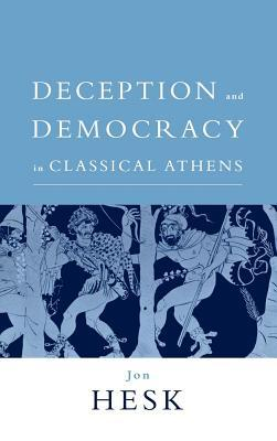 Deception and Democracy in Classical Athens Jon Hesk