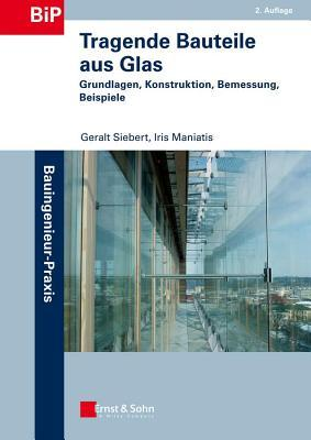 Tragende Bauteile Aus Glas 2e - Grundlagen, Konstruktion, Bemessung, Beispiele  by  Geralt Siebert