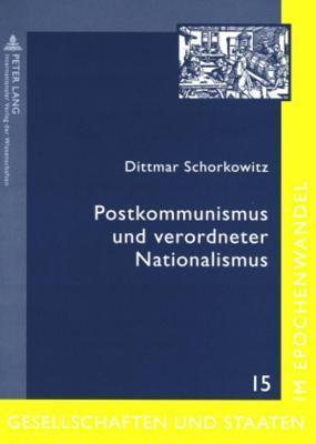Postkommunismus Und Verordneter Nationalismus: Gedachtnis, Gewalt Und Geschichtspolitik Im Nordlichen Schwarzmeergebiet  by  Dittmar Schorkowitz