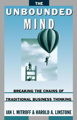 Unbounded Mind: Breaking the Chains of Traditional Business Thinking  by  Ian I. Mitroff