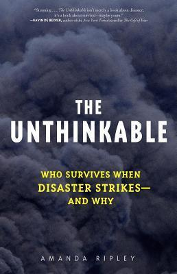 Unthinkable: Who Survives When Disaster Strikes - And Why Amanda Ripley