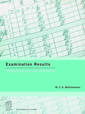 Examination Results: Processing, Analysis and Presentation  by  Michael F G Matthewman