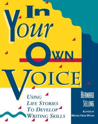 In Your Own Voice: Using Life Stories to Develop Writing Skills  by  Bernard Selling