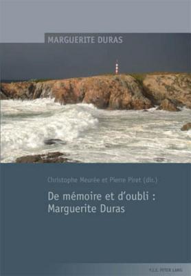 de Memoire Et D Oubli: Marguerite Duras Pierre Piret
