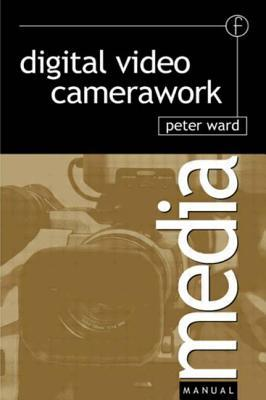 Digital Video Camerawork. Media Manuals Peter Ward