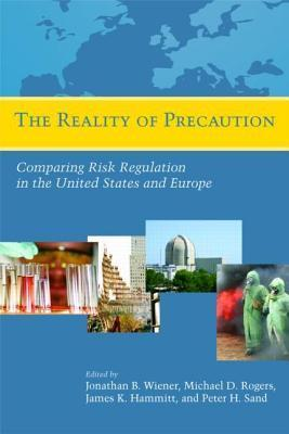 Reality of Precaution: Comparing Risk Regulation in the United States and Europe  by  James K. Hammitt