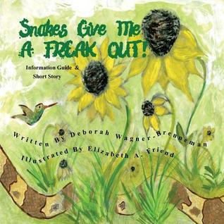 Snakes Give Me a Freak Out! Deborah Wagner-Brenneman