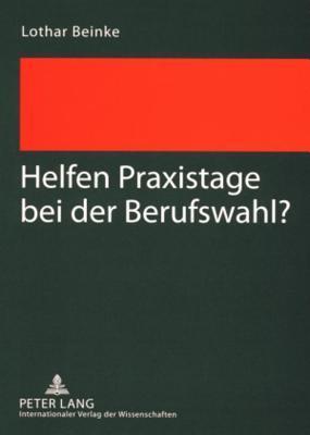Helfen Praxistage Bei Der Berufswahl?  by  Lothar Beinke