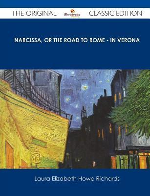 Narcissa, or the Road to Rome - In Verona - The Original Classic Edition  by  Laura E. Richards