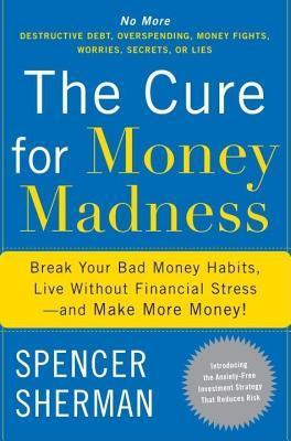 Cure for Money Madness  by  Spencer Sherman