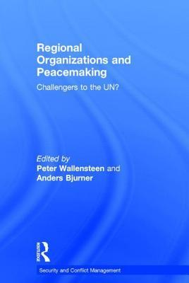 Regional Organisations and Peacemaking: Challengers to the Un? Peter Wallensteen