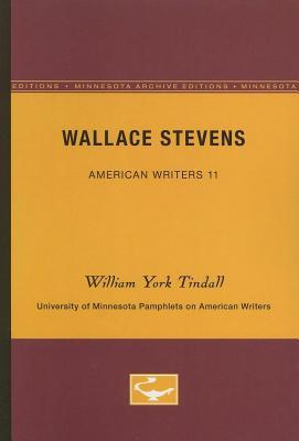 Wallace Stevens - American Writers 11: University of Minnesota Pamphlets on American Writers William York Tindall