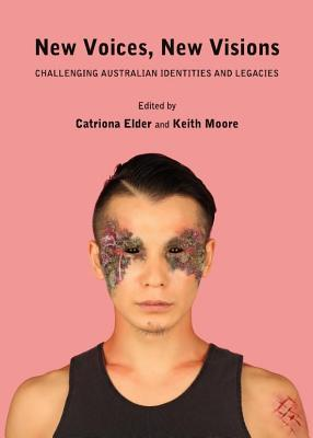 New Voices, New Visions: Challenging Australian Identities and Legacies  by  Catriona Elder
