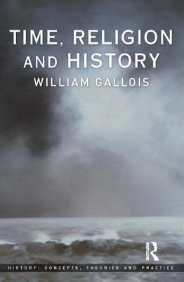 Time, Religion and History  by  William Gallois