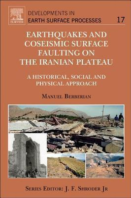 Earthquakes and Coseismic Surface Faulting on the Iranian Plateau: A Historical, Social and Physical Approach  by  Manuel Berberian