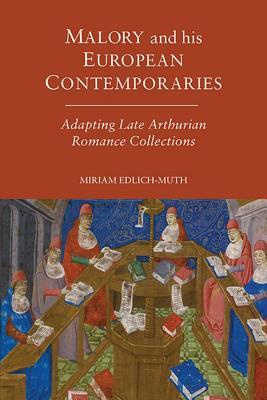 Malory and His European Contemporaries: Adapting Late Arthurian Romance  by  Miriam Edlich-Muth