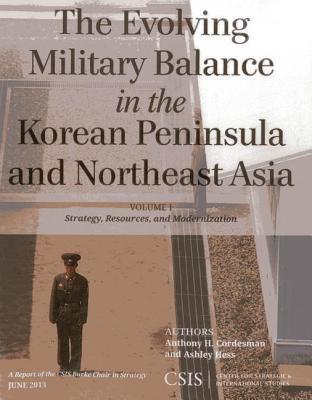 Evolving Military Balance in the Korean Peninsula and Northeast Asia Anthony H. Cordesman
